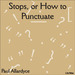 Stops, or How To Punctuate